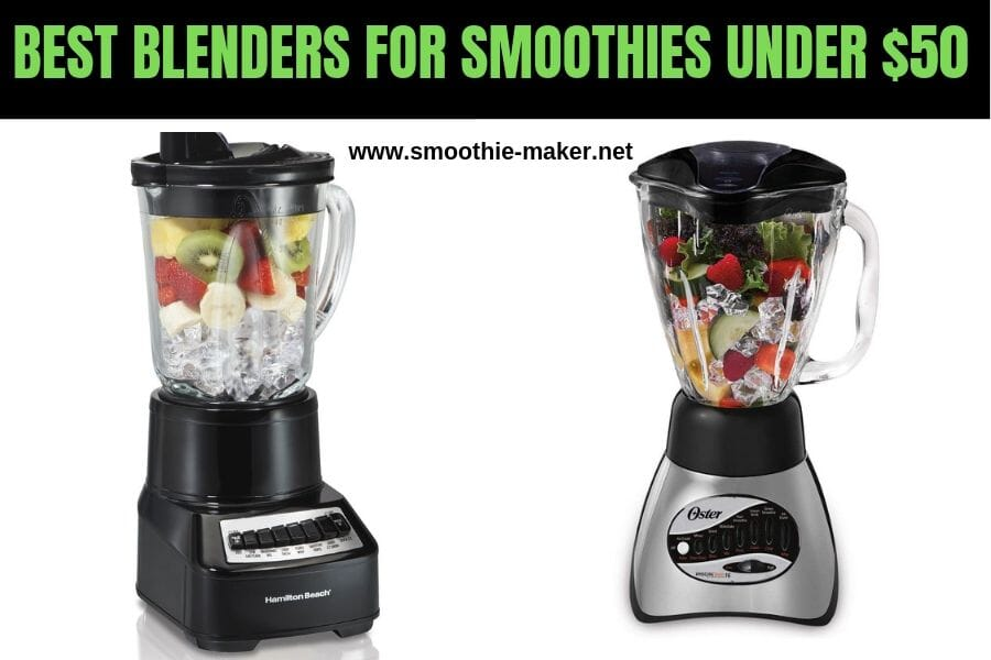 Top 10 Best Blenders For Smoothies Under $50 (2019)